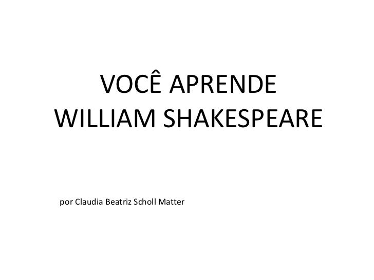 por Claudia Beatriz Scholl Matter VOCÊ APRENDE WILLIAM SHAKESPEARE
