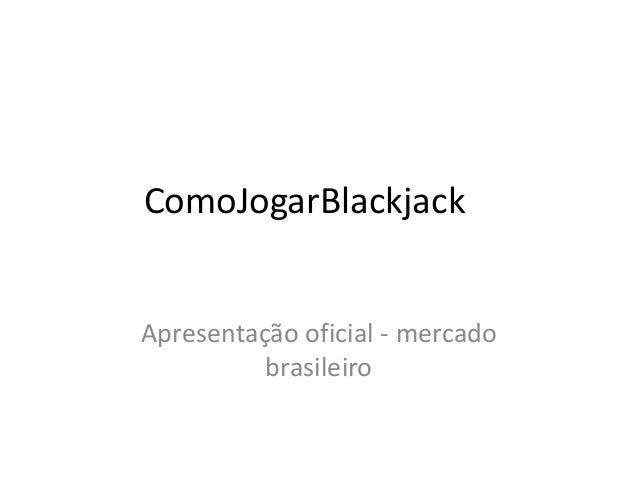 ComoJogarBlackjack Apresentação oficial - mercado brasileiro