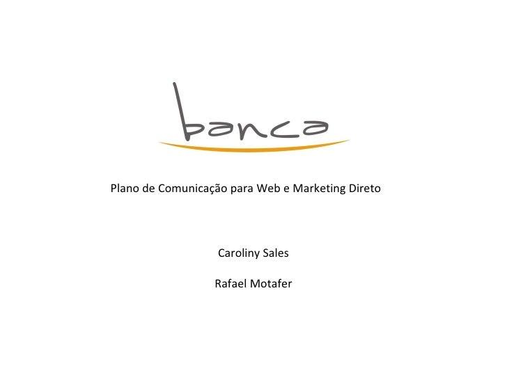 Plano de Comunicação para Web e Marketing Direto Caroliny Sales Rafael Motafer