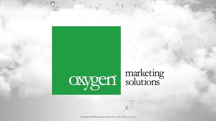 Copyright© OXYGEN Marketing Solutions 2011. Todos os direitos reservados.
