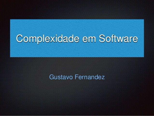 Complexidade em Software  Gustavo Fernandez