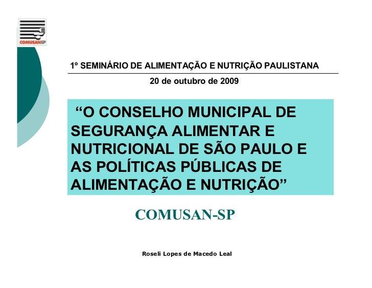 """1º SEMINÁRIO DE ALIMENTAÇÃO E NUTRIÇÃO PAULISTANA                20 de outubro de 2009""""O CONSELHO MUNICIPAL DESEGURANÇA AL..."""