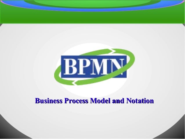 Business Process Model and NotationBusiness Process Model and Notation