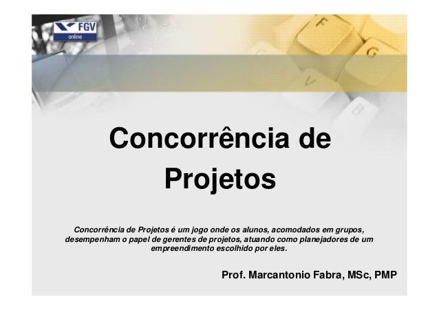 Concorrência de Projetos Concorrência de Projetos é um jogo onde os alunos, acomodados em grupos, desempenham o papel de g...
