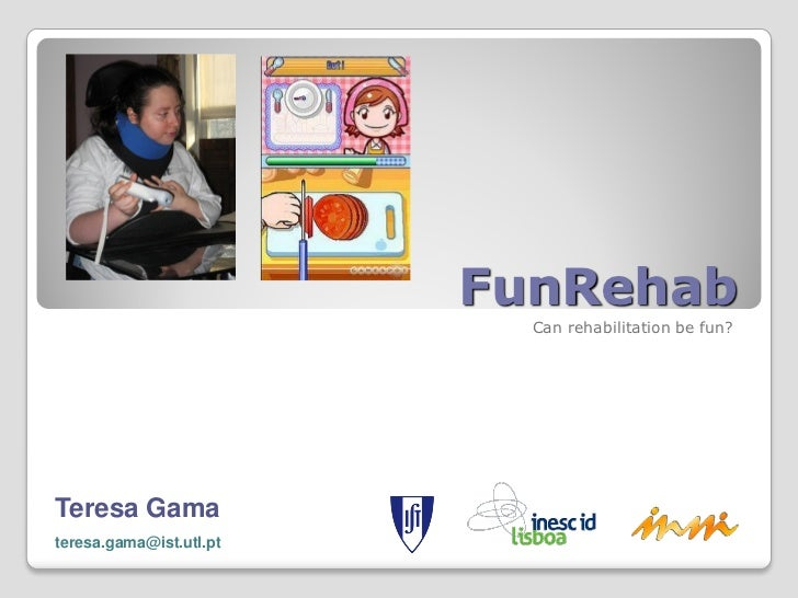 FunRehab                           Can rehabilitation be fun?Teresa Gamateresa.gama@ist.utl.pt