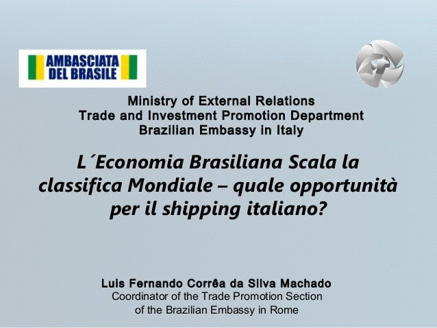 Ministry of External Relations Trade and Investment Promotion Department Brazilian Embassy in Italy L´Economia Brasiliana ...