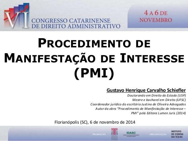 PROCEDIMENTO DE  MANIFESTAÇÃO DE INTERESSE  (PMI)  Gustavo Henrique Carvalho Schiefler  Doutorando em Direito do Estado (U...