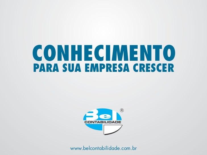 CONHECIMENTOPARA SUA EMPRESA CRESCER      www.belcontabilidade.com.br