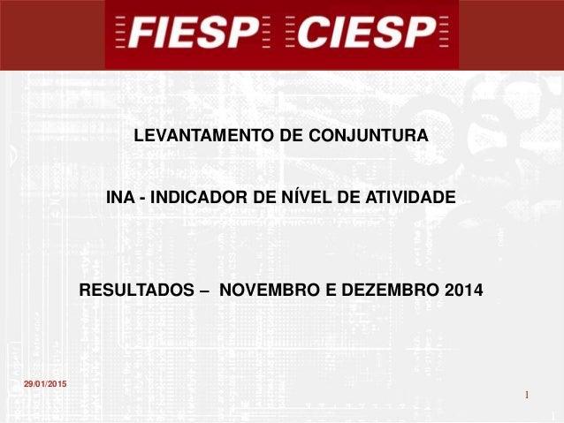 1 1 29/01/2015 LEVANTAMENTO DE CONJUNTURA INA - INDICADOR DE NÍVEL DE ATIVIDADE RESULTADOS – NOVEMBRO E DEZEMBRO 2014