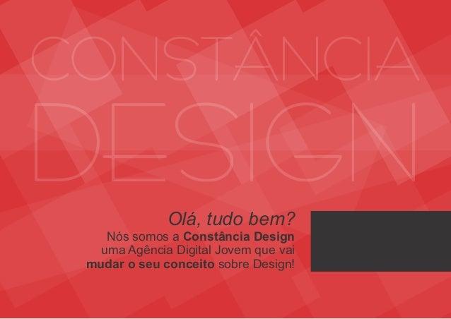 Olá, tudo bem? Nós somos a Constância Design uma Agência Digital Jovem que vai mudar o seu conceito sobre Design!
