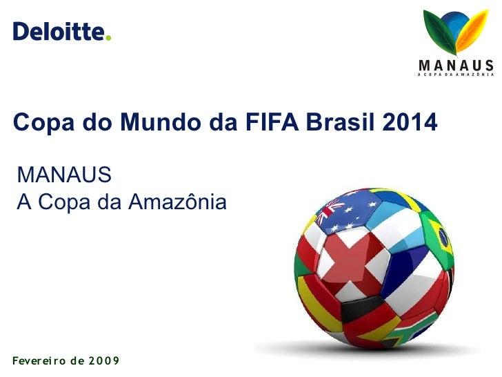 Copa do Mundo da FIFA Brasil 2014  MANAUS A Copa da Amazônia     Feverei ro d e 2 0 0 9