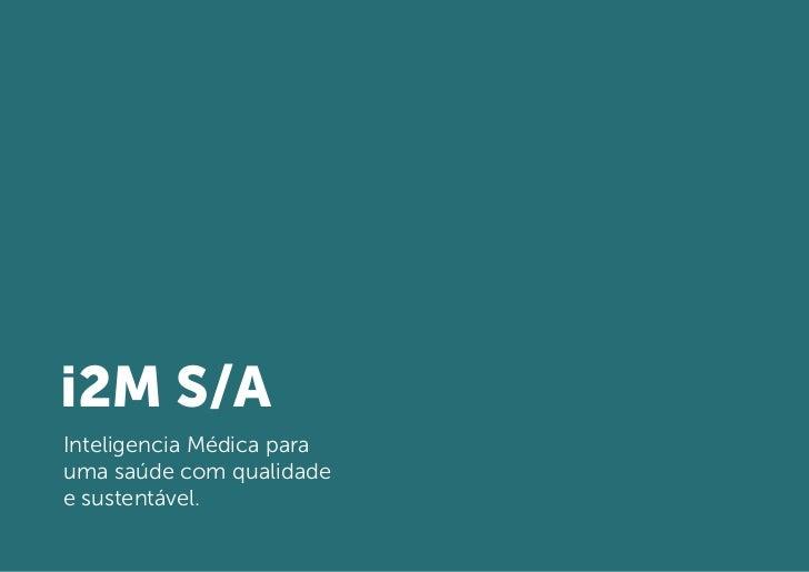 i2M S/AInteligencia Médica parauma saúde com qualidadee sustentável.
