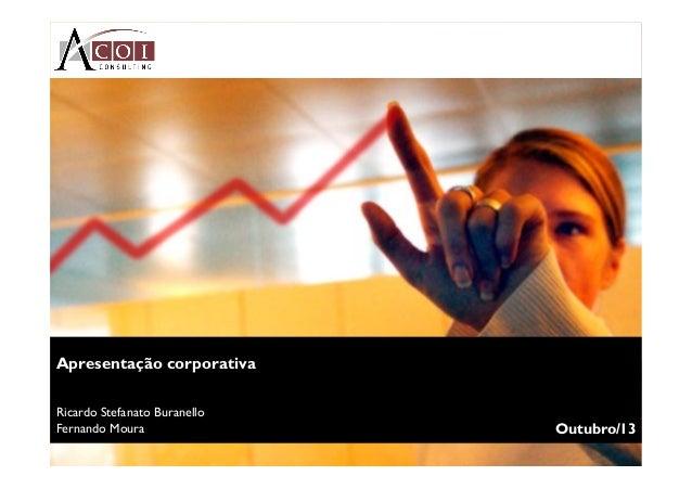 Apresentação corporativa Ricardo Stefanato Buranello Fernando Moura  Outubro/13