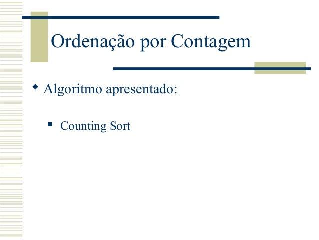 Ordenação por Contagem  Algoritmo apresentado:  Counting Sort