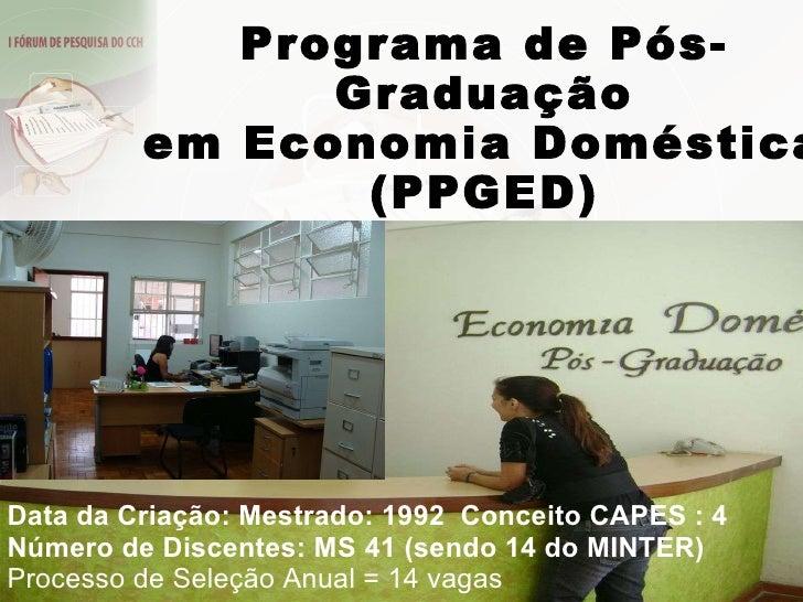 Programa de Pós-Graduação em Economia Doméstica (PPGED) Data da Criação: Mestrado: 1992   Conceito CAPES : 4  Número de Di...