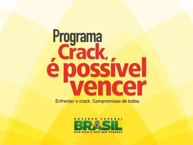 Programa lançado em 07/12/2011 O Programa • Ação integrada nas áreas de saúde, segurança, assistência social, educação e d...