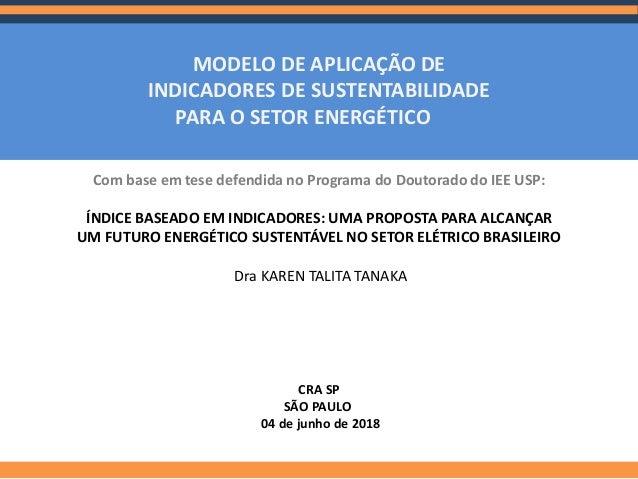 MODELO DE APLICAÇÃO DE INDICADORES DE SUSTENTABILIDADE PARA O SETOR ENERGÉTICO Com base em tese defendida no Programa do D...