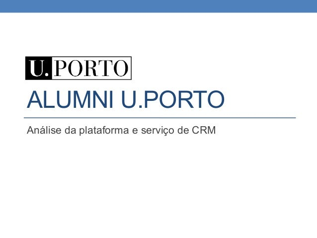 ALUMNI U.PORTO Análise da plataforma e serviço de CRM