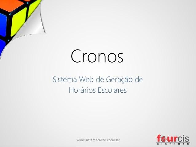 Cronos  Sistema Web de Geração de  Horários Escolares  www.sistemacronos.com.br 1