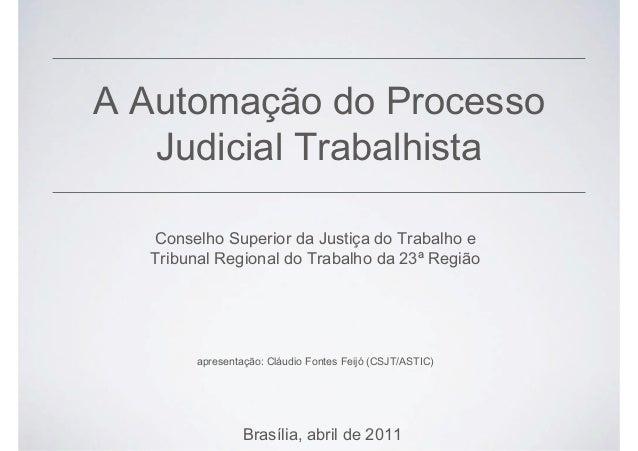 A Automação do Processo Judicial Trabalhista Conselho Superior da Justiça do Trabalho e Tribunal Regional do Trabalho da 2...