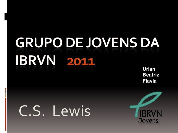 Urian              Beatriz              FlaviaC.S. Lewis   Jovens