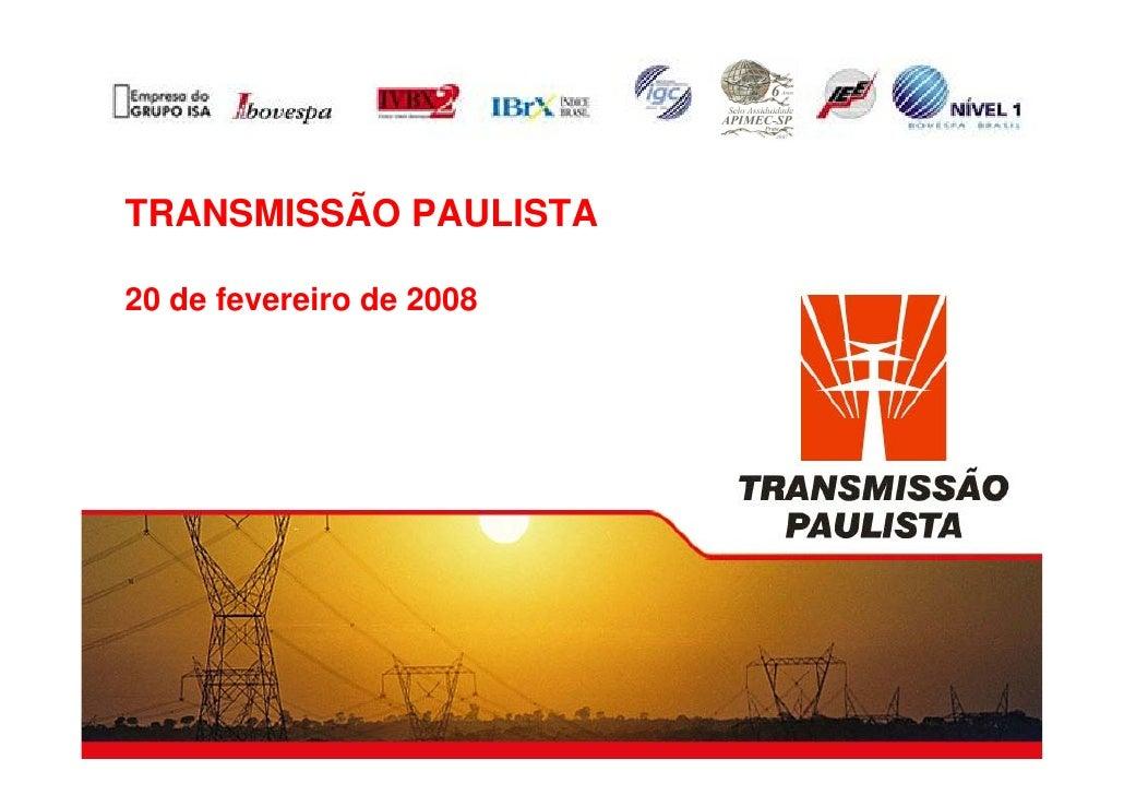 TRANSMISSÃO PAULISTA  20 de fevereiro de 2008