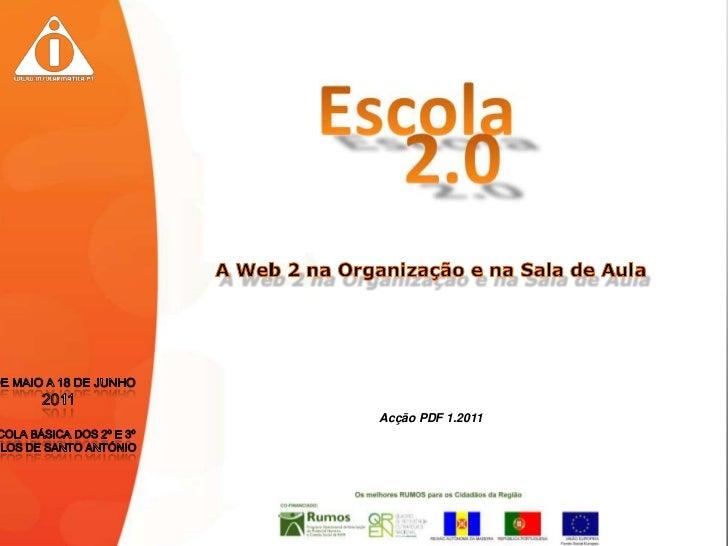 A Web 2 na Organização e na Sala de Aula<br />7 de Maio a 18 de Junho <br />2011<br />Escola Básica dos 2º e 3º Ciclos de ...