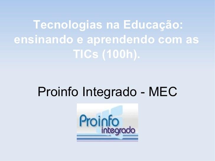 Tecnologias na Educação:ensinando e aprendendo com as         TICs (100h).   Proinfo Integrado - MEC