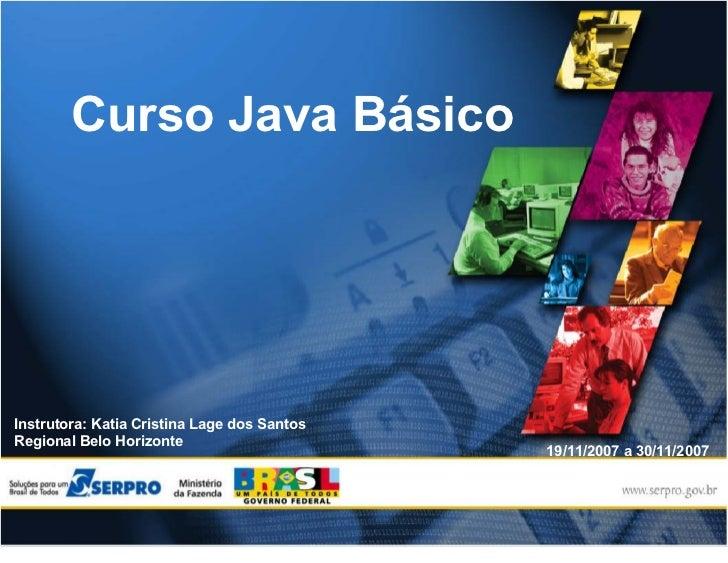 Curso Java Básico     Instrutora: Katia Cristina Lage dos Santos Regional Belo Horizonte                                  ...