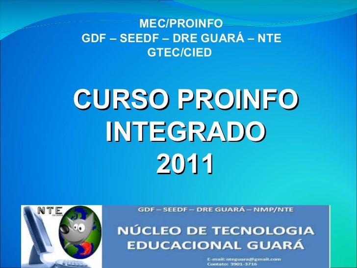 CURSO PROINFO INTEGRADO 2011 MEC/PROINFO GDF – SEEDF – DRE GUARÁ – NTE GTEC/CIED