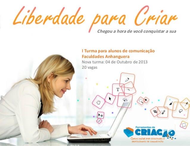 Chegou a hora de você conquistar a sua I Turma para alunos de comunicação Faculdades Anhanguera Nova turma: 04 de Outubro ...