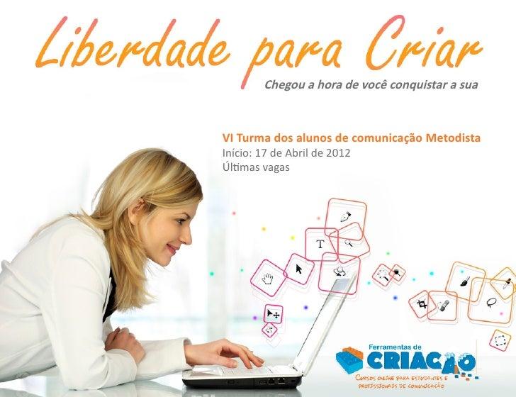 Chegou a hora de você conquistar a suaVI Turma dos alunos de comunicação MetodistaInício: 17 de Abril de 2012Últimas vagas