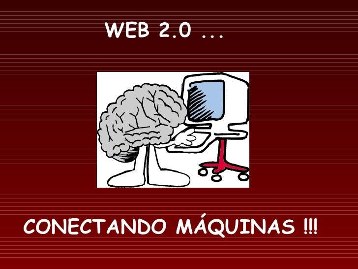CONECTANDO MÁQUINAS !!!  WEB 2.0 ...