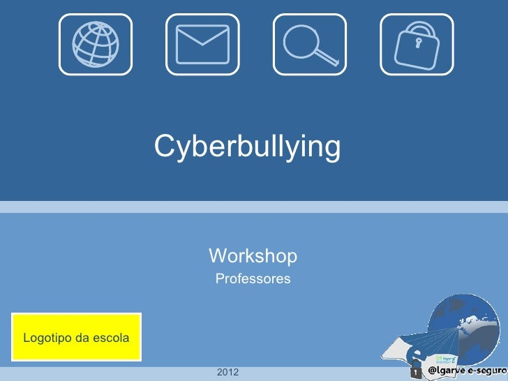 Cyberbullying                        Workshop                         ProfessoresLogotipo da escola                       ...