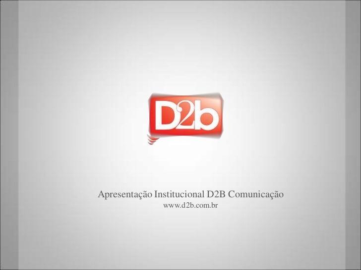 Apresentação Institucional D2B Comunicação  <br />www.d2b.com.br<br />