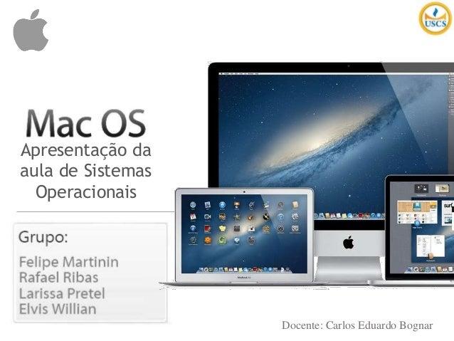 Apresentação da aula de Sistemas Operacionais  Docente: Carlos Eduardo Bognar