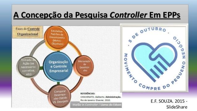 A Concepção da Pesquisa Controller Em EPPs E.F. SOUZA. 2015 - SlideShare