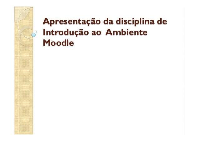 Apresentação da disciplina de Introdução ao Ambiente Moodle