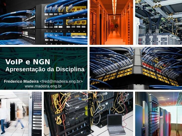 VoIP e NGN Apresentação da Disciplina Frederico Madeira <fred@madeira.eng.br>           www.madeira.eng.br