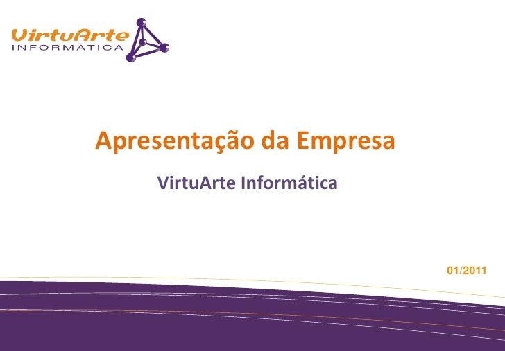 Apresentação da Empresa    VirtuArte Informática                            01/2011