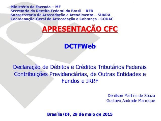 APRESENTAÇÃO CFC DCTFWeb Declaração de Débitos e Créditos Tributários Federais Contribuições Previdenciárias, de Outras En...