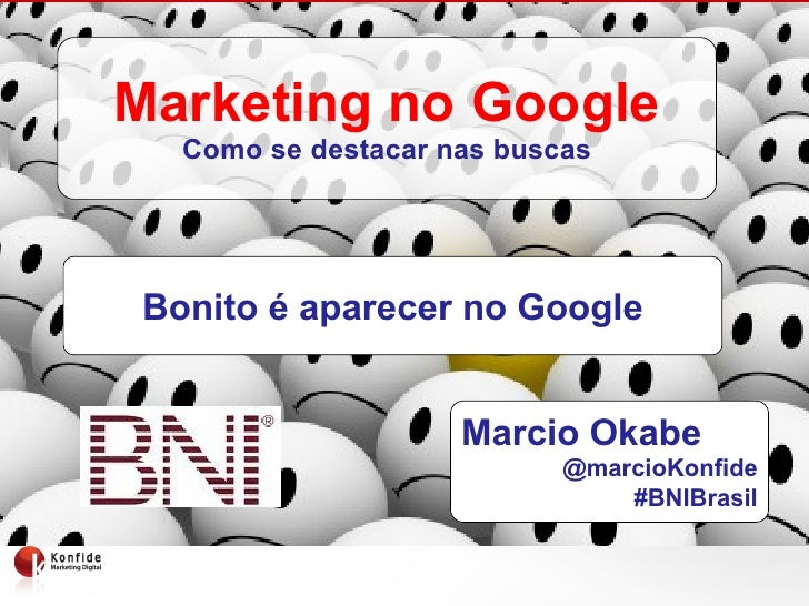 Marketing no Google<br />Como se destacar nas buscas<br />Bonito é aparecer no Google<br />Marcio Okabe<br />@marcioKonfid...