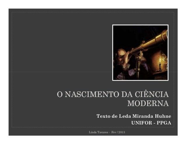 O NASCIMENTO DA CIÊNCIA              MODERNA           Texto de Leda Miranda Huhne                        UNIFOR - PPGA   ...