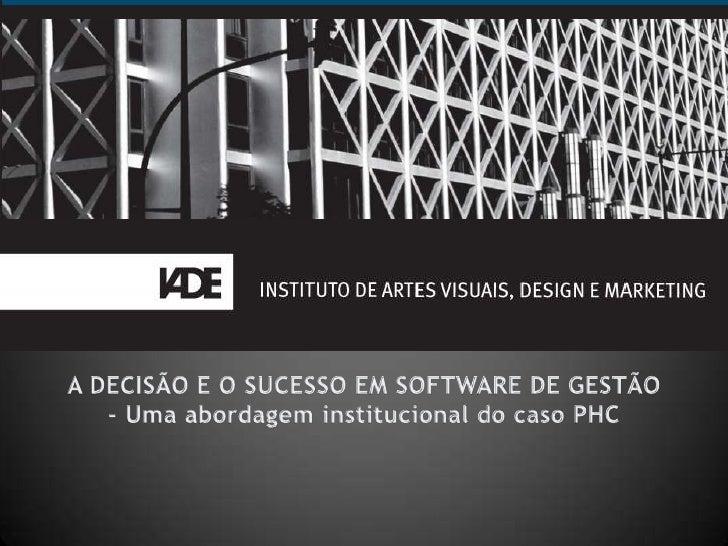 A DECISÃO E O SUCESSO EM SOFTWARE DE GESTÃO<br />- Uma abordagem institucional do caso PHC<br />