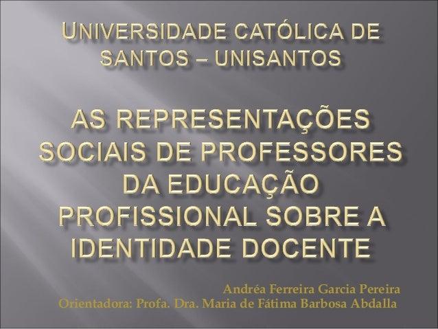 Andréa Ferreira Garcia Pereira Orientadora: Profa. Dra. Maria de Fátima Barbosa Abdalla