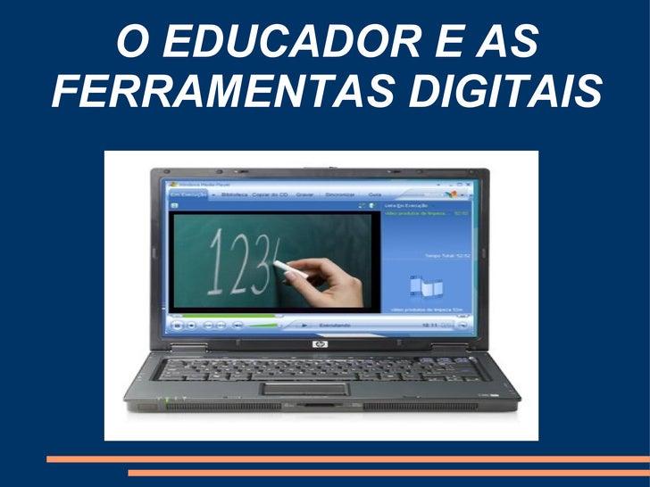 O EDUCADOR E AS FERRAMENTAS DIGITAIS