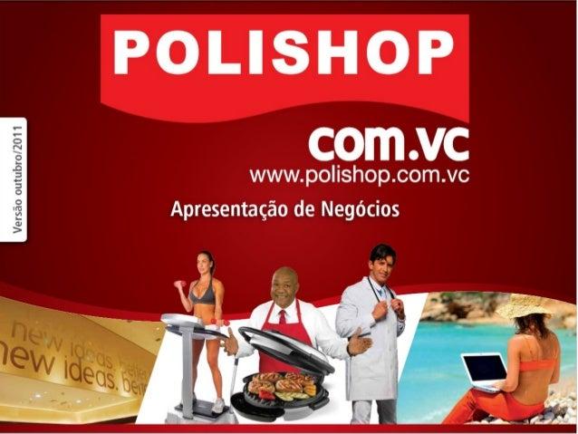 SUA FRANQUIA PESSOAL                         SUA LOJA VIRTUAL – www.polishop.com.vc/IDTELEVENDAS 4007-1544 / 11-3444-0012 ...