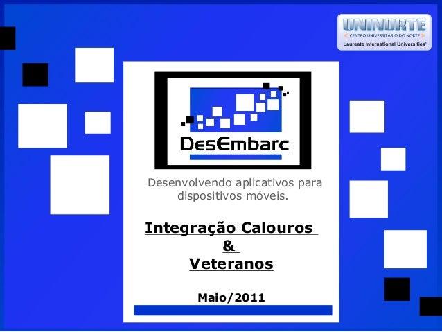 Desenvolvendoaplicativospara dispositivosmóveis. Integração Calouros & Veteranos Maio/2011