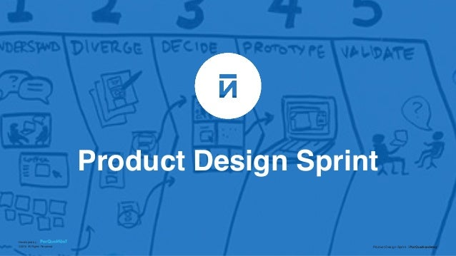 Product Design Sprint | PorQueAcademy Developed by ©2015 All Rights Reserved Product Design Sprint