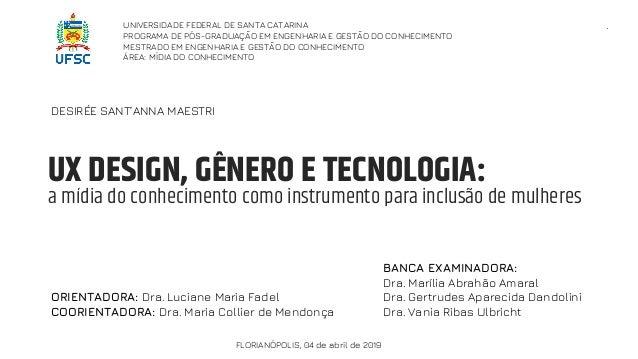 UX DESIGN, GÊNERO E TECNOLOGIA: ORIENTADORA: Dra. Luciane Maria Fadel COORIENTADORA: Dra. Maria Collier de Mendonça UNIVER...